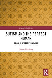 Sufism and the Perfect Human: From Ibn 'Arabī to al-Jīlī