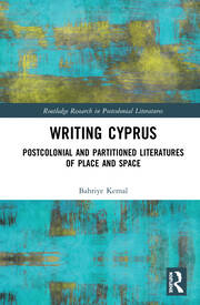 Writing Cyprus: Postcolonial and Partitioned Literatures of Place and Space