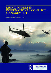 Rising Powers in International Conflict Management: Converging and Contesting Approaches