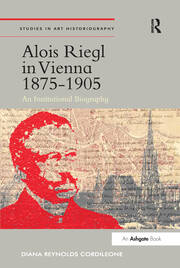 Alois Riegl in Vienna 1875-1905: An Institutional Biography