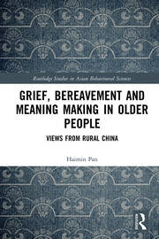 Grief, Bereavement and Meaning Making in Older People: Views from Rural China