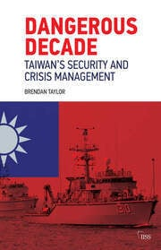 Dangerous Decade: Taiwan's Security and Crisis Management