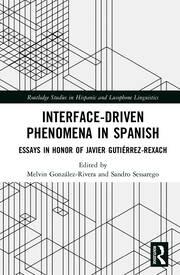 Interface-Driven Phenomena in Spanish: Essays in Honor of Javier Gutiérrez-Rexach