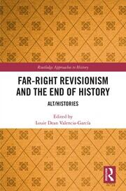 Far-Right Revisionism and the End of History: Alt/Histories