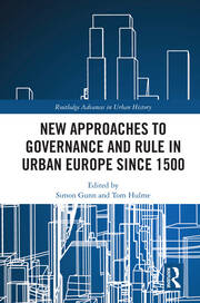 New Approaches to Governance and Rule in Urban Europe Since 1500