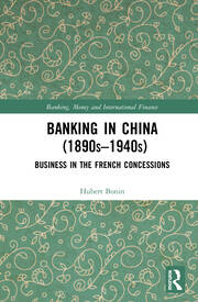 Banking in China 1890s–1940s: Business in the French Concessions