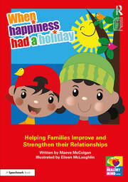 When Happiness Had a Holiday: Supporting Children to Re-Build Positive Family Relationships: A Professional Resource
