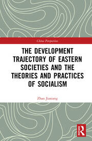 The Development Trajectory of Eastern Societies and the Theories and Practices of Socialism