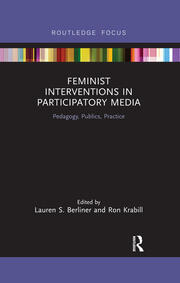 Feminist Interventions in Participatory Media: Pedagogy, Publics, Practice