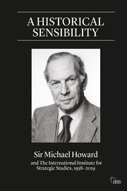 A Historical Sensibility: Sir Michael Howard and The International Institute for Strategic Studies, 1958–2019