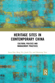 Heritage Sites in Contemporary China: Cultural Policies and Management Practices
