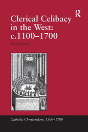 'In marriage they will live more piously and honestly': Debating Clerical Celibacy in the Pre-Reformation Church