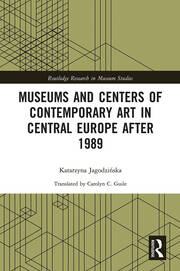 Museums and Centers of Contemporary Art in Central Europe After 1989