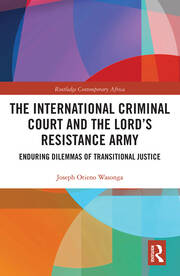 The International Criminal Court and the Lord's Resistance Army