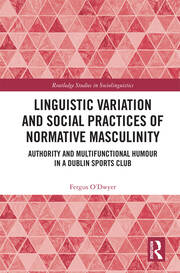 Linguistic Variation and Social Practices of Normative Masculinity: Authority and Multifunctional Humour in a Dublin Sports Club