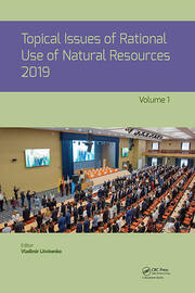 Topical Issues of Rational Use of Natural Resources 2019, Volume 1: Proceedings of the XV International Forum-Contest of Students and Young Researchers under the auspices of UNESCO (St. Petersburg Mining University, Russia, 13-17 May 2019)