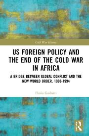 US Foreign Policy and the End of the Cold War in Africa: A Bridge between Global Conflict and the New World Order, 1988-1994