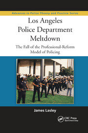 Los Angeles Police Department Meltdown: The Fall of the Professional-Reform Model of Policing