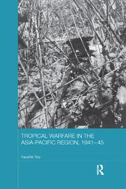 Tropical Warfare in the Asia-Pacific Region, 1941-45
