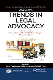 Trends in Legal Advocacy: Interviews with Prosecutors and Criminal Defense Lawyers Across the Globe, Volume One