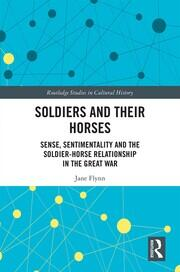 Soldiers and Their Horses: Sense, Sentimentality and the Soldier-Horse Relationship in The Great War