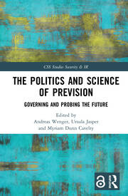 The Politics and Science of Prevision (Open Access): Governing and Probing the Future