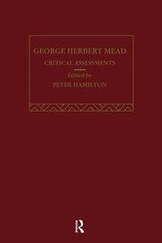 George Herbert Mead: Critical Assessments