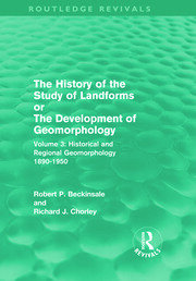 The History of the Study of Landforms - Volume 3 (Routledge Revivals): Historical and Regional Geomorphology, 1890-1950