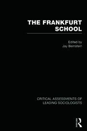 The Frankfurt School: Critical Assessments