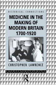 Medicine in the Making of Modern Britain, 1700-1920