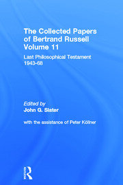 The Collected Papers of Bertrand Russell, Volume 11: Last Philosophical Testament 1947-68