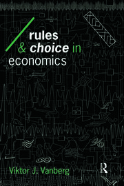 Rules and Choice in Economics: Essays in Constitutional Political Economy