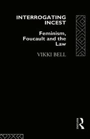Interrogating Incest: Feminism, Foucault and the Law