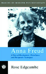 Anna Freud: A View of Development, Disturbance and Therapeutic Techniques