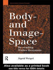Body-and Image-Space: Re-Reading Walter Benjamin