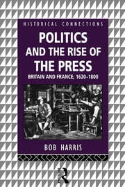 Politics and the Rise of the Press: Britain and France 1620-1800