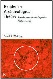 Reader in Archaeological Theory: Post-Processual and Cognitive Approaches
