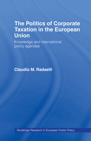 The Politics of Corporate Taxation in the European Union: Knowledge and International Policy Agendas