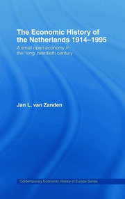 The Economic History of The Netherlands 1914-1995: A Small Open Economy in the 'Long' Twentieth Century