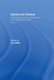 Cahiers du Cinema: Volume II: 1960-1968. New Wave, New Cinema, Re-evaluating Hollywood