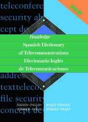 Routledge Spanish Dictionary of Telecommunications Diccionario Ingles de Telecomunicaciones: Spanish-English/English-Spanish