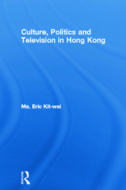 Culture, Politics and Television in Hong Kong
