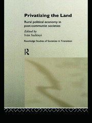 Privatizing the Land: Rural Political Economy in Post-Communist and Socialist Societies