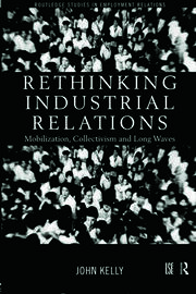 Rethinking Industrial Relations: Mobilisation, Collectivism and Long Waves