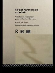 Social Partnership at Work: Workplace Relations in Post-Unification Germany