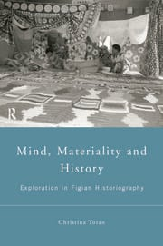 Mind, Materiality and History: Explorations in Fijian Ethnography