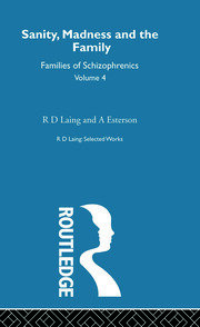 Sanity, Madness and the Family: Selected Worksks R D Laing Vol 4