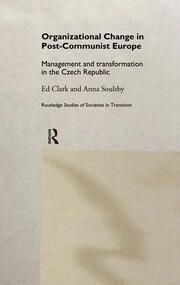 Organizational Change in Post-Communist Europe: Management and Transformation in the Czech Republic