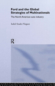 Ford and the Global Strategies of Multinationals: The North American Auto Industry