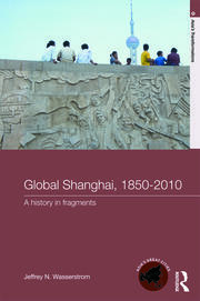 Global Shanghai, 1850-2010: A History in Fragments